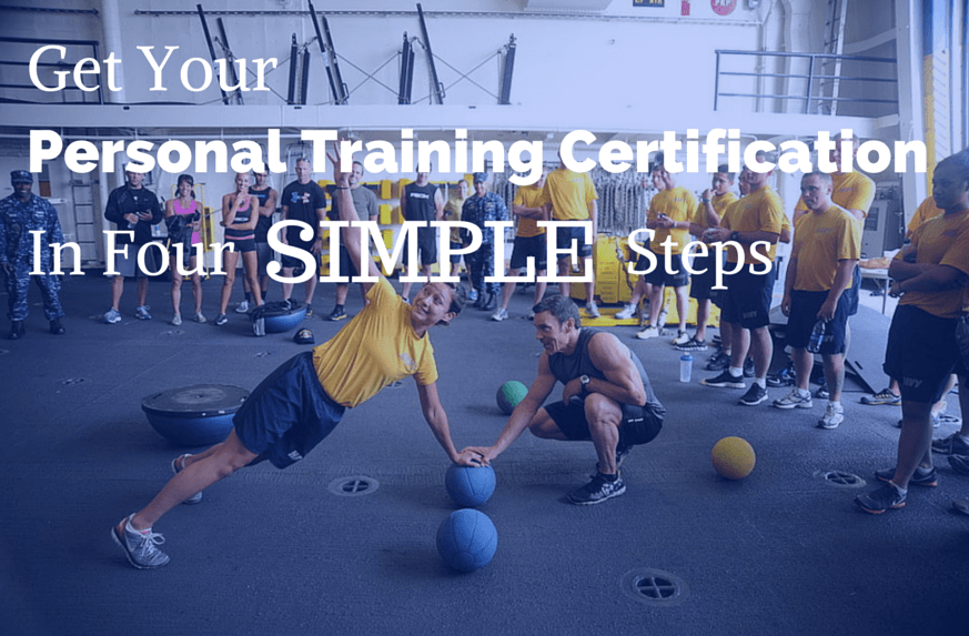 First Things First: Get Your Personal Training Certification In Four SIMPLE Steps